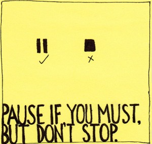pause-if-you-must-but-dont-stop